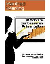10 Schritte zur besseren Präsentation: Die besten Regeln für eine überzeugende Powerpoint Präsentation (German Edition)