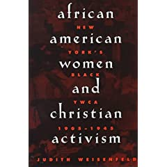 African American Women and Christian Activism: New York�fs Black YWCA, 1905-1945