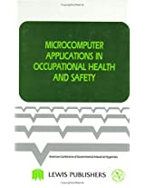 Acgih: Microcomputer Applications In Occupational     *health* And Safety (Industrial Hygiene Science Series)