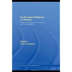 【クリックで詳細表示】South Asian Religions on Display: Religious Processions in South Asia and in the Diaspora (Routledge South Asian Religion Series): Knut A. Jacobsen: 洋書