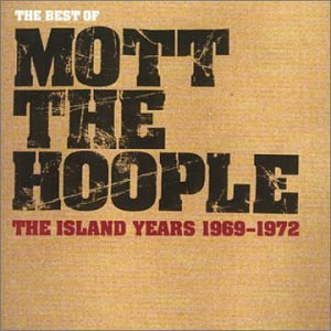 The Best Of Mott The Hoople: The Island Years 1969-1972