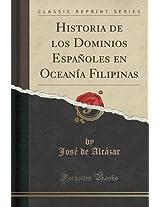 Historia de Los Dominios Espanoles En Oceania Filipinas (Classic Reprint)