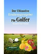 Der Ultimative Ernährungsratgeber Für Golfer: Maximiere Dein Potenzial (German Edition)