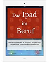 Das iPad im Beruf: Über 50 Tipps sowie 90 sorgfältig ausgesuchte Applikationen zur Produktivitätssteigerung