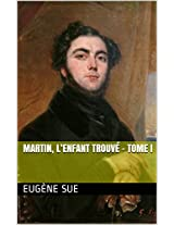 Martin, l'enfant trouvé - Tome I (French Edition)