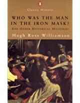 Who Was the Man in the Iron Mask?: And Other Historical Enigmas (Penguin Classic History)