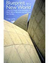 Blueprint For A New World: Using the Power of the Revelation of Bahá'u'lláh to Revitalize the Indivual and Society