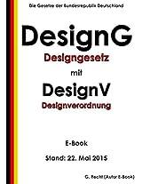 Gesetz über den rechtlichen Schutz von Design (Designgesetz - DesignG) mit Verordnung zur Ausführung des Designgesetzes (Designverordnung - DesignV) - E-Book - Stand: 24. Februar 2014 (German Edition)