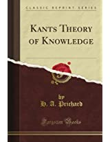 Kant's Theory of Knowledge (Classic Reprint)