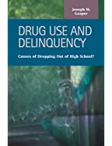 Drug Use and Delinquency: Causes of Dropping Out of High School? (Criminal Justice: Recent Scholarship)