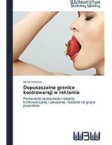 Dopuszczalne granice kontrowersji w reklamie: Porównanie skutecznosci reklamy kontrowersyjnej i zakazanej - badanie na grupie prawników