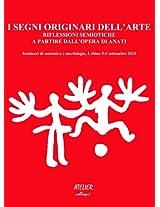 I segni originari dell'arte: Riflessioni semiotiche a partire dall'opera di Anati. Seminari di semiotica e morfologia, Urbino 5-6 settembre 2010 (Atelier Colloqui) (Italian Edition)