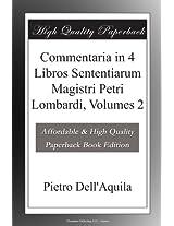Commentaria in 4 Libros Sententiarum Magistri Petri Lombardi, Volumes 2