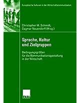 Sprache, Kultur und Zielgruppen: Bedingungsgrößen für die Kommunikationsgestaltung in der Wirtschaft (Europäische Kulturen in der Wirtschaftskommunikation)