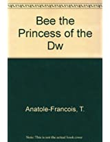 Bee the Princess of the Dw