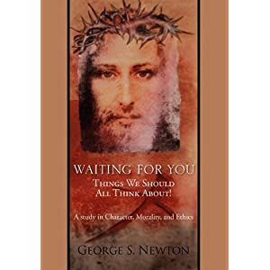 Waiting for You :  Things We Should All Think About! By George Newton