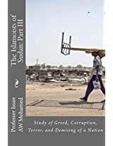 The Islamoists of Sudan: Study of Greed, Corruption, Terror, and Demising of a Nation: 3