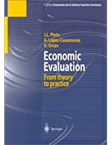 Economic Evaluation: From Theory to Practice (Coleccioneconomia De La Aalud Y Gestion Sanitaris)