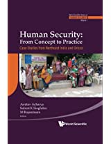 Human Security: From Concept to Practice -- Case Studies from Northeast India and Orissa (World Scientific Series on Human Security): Volume 1