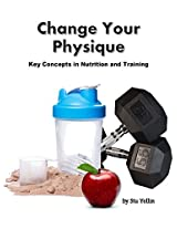 Change Your Physique: Key Concepts in Nutrition and Training