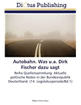 Autobahn. Was u.a. Dirk Fischer dazu sagt: Reihe Quellensammlung: Aktuelle politische Reden in der Bundesrepublik Deutschland. (14. Legislaturperiode/Bd.1)