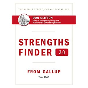 Strengths Finder 2.0: A New and Upgraded Edition of the Online Test from Gallup's Now Discover your Strengths