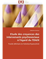 Etude Des Croyances Des Intervenants Psychosociaux A L''Egard Du Tda/H (Omn.Univ.Europ.)