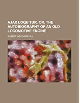 Ajax Loquitur, Or, the Autobiography of an Old Locomotive Engine