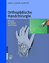 Orthopadische Handchirurgie: Manual Fur Klinik Und Praxis
