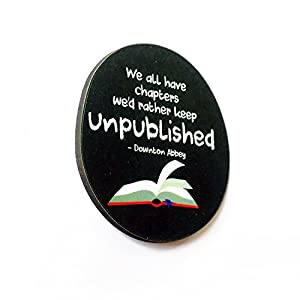 The Little Things We All Have Chapters We'd Rather Keep UNPUBLISHED - Fridge Magnet