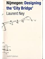 Laurent Ney Nijmegen - Designing the City Bridge