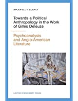Towards a Political Anthropology in the Work of Gilles Deleuze: Psychoanalysis and Anglo-American Literature (Figures of the Unconscious)