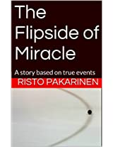 The Flipside of Miracle: A story based on true events