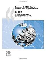 Examens de L'Ocde de La Rforme de La Rglementation: Chine 2009: Dfinir La Frontire Entre Le March Et L'Tat (Examens De L'ocde De La Reforme De La ... Examinations of LŽocde of Reforms Regulation)