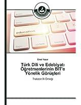 Turk DILI Ve Edebiyat O Retmenlerinin B T'e Yonelik Goru Leri