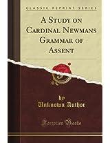 A Study on Cardinal Newman's Grammar of Assent (Classic Reprint)