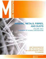 Review of Human Carcinogens: C: Metals, Arsenic, Fibres and Dusts (Iarc Monographs on the Evaluation of the Carcinogenic Risks to Humans)