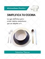 Simplifica tu Cocina: La guía definitiva para crear hábitos alimenticios que se adapten a ti (Minimalismo Práctico nº 1) (Spanish Edition)