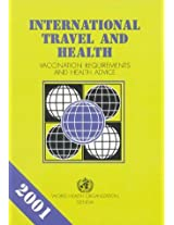International Travel and Health 2001: Situation as on 1 January 2001: Vaccination Requirements and Health Advice (Vaccination Certificate Requirements ... Travel & Health Advice to Travellers)