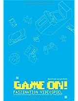Game On! Faszination Videospiel: Grenzuberschreitungen Und Wirkmechanismen Von Videospielen