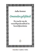 Omstreden Gelijkheid: De Macht Van De Vanzelfsprekendheid in Huwelijksrelaties (Amsterdam Academic Archive)