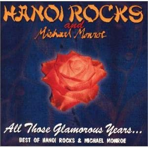 All Those Glamourous Years... Best Of Hanoi Rocks & Michael Monroe