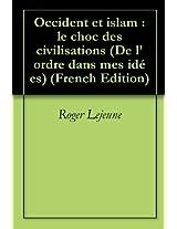 Occident et islam : le choc des civilisations (De l'ordre dans mes idées) (French Edition)