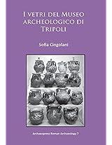 I Vetri del Museo Archeologico di Tripoli 2015 (Archaeopress Roman Archaoelogy)