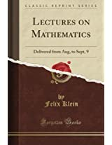 Lectures on Mathematics: Delivered from Aug, to Sept, 9 (Classic Reprint)