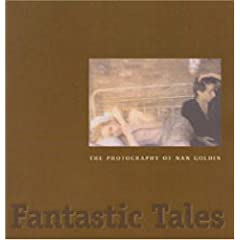 Fantastic Tales: The Photography of Nan Goldin