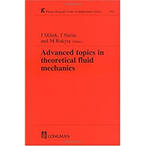 Advanced Topics in Theoretical Fluid Mechanics (Chapman & Hall/ CRC Research Notes in Mathematics Series): J. Malek, Jindrich Necas, M. Rokyta: 洋書