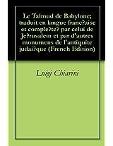 Le Talmud de Babylone; traduit en langue franc̦aise et complété par celui de Jérusalem et par d'autres monumens de l'antiquite judaïque (French Edition)