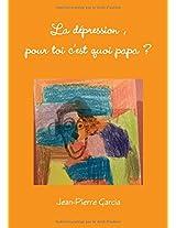 La Depression, Pour Toi C'Est Quoi Papa ?