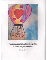 Roma raccontata ai miei nipotini.: Un libro per fare domande. (Italian Edition)